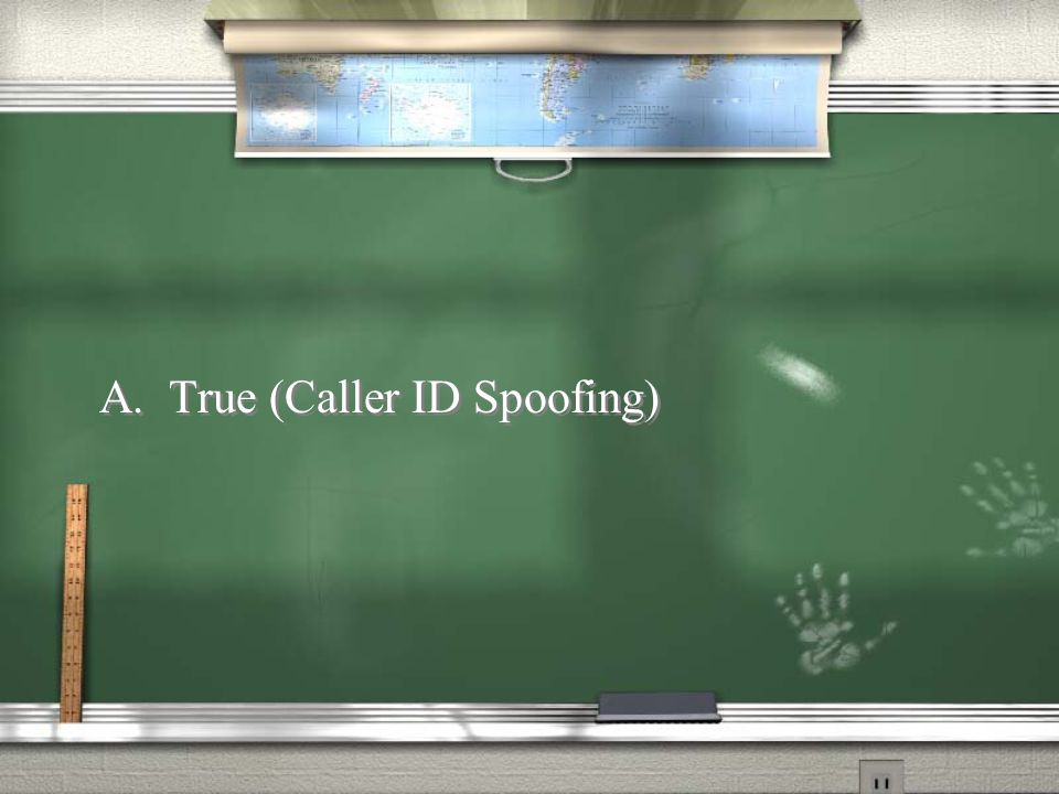 A. True (Caller ID Spoofing)