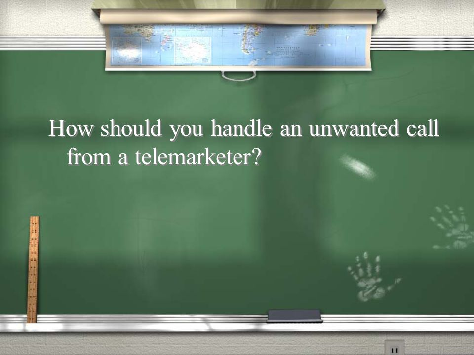 How should you handle an unwanted call from a telemarketer