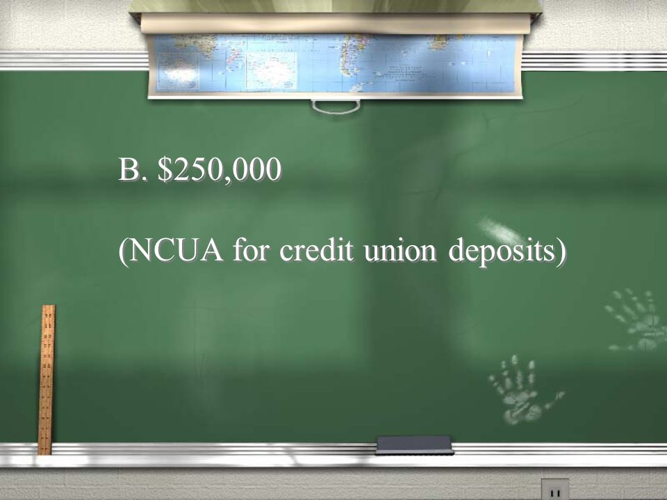 B. $250,000 (NCUA for credit union deposits)