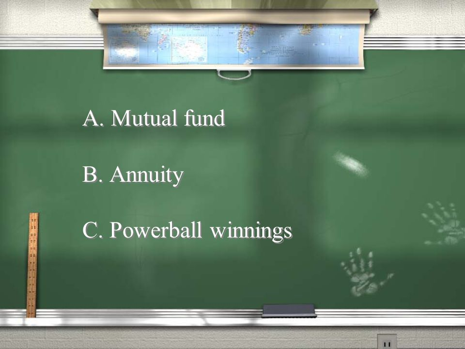 A. Mutual fund B. Annuity C. Powerball winnings