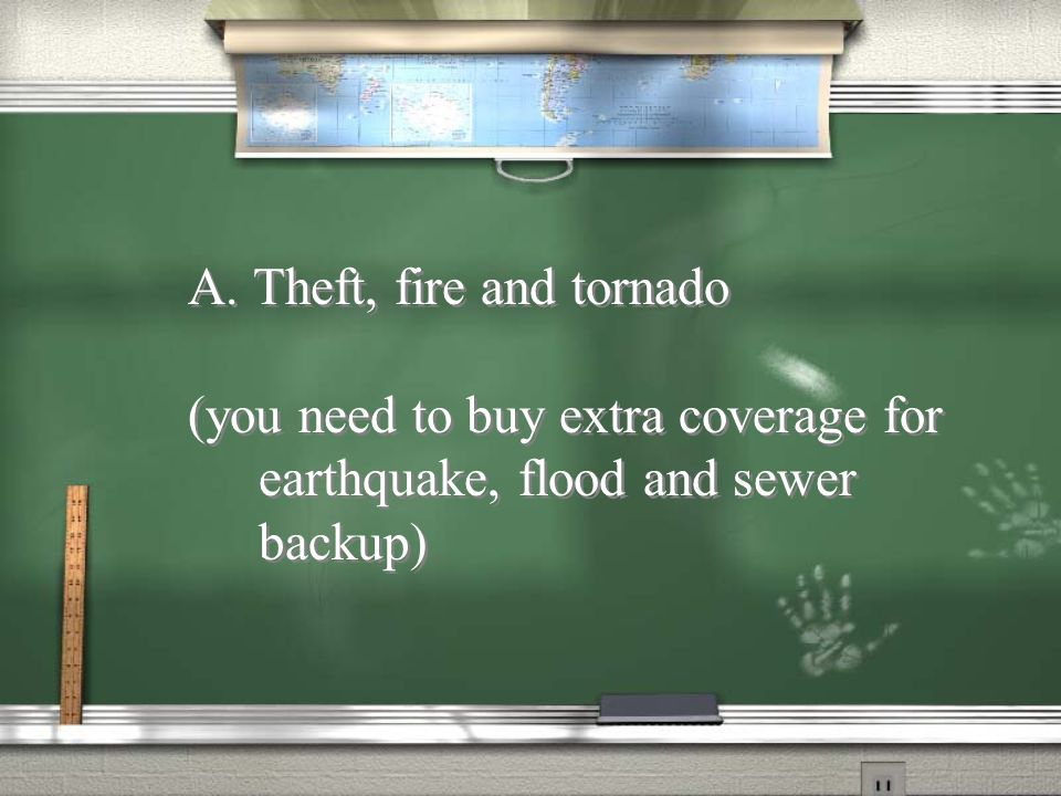 A. Theft, fire and tornado