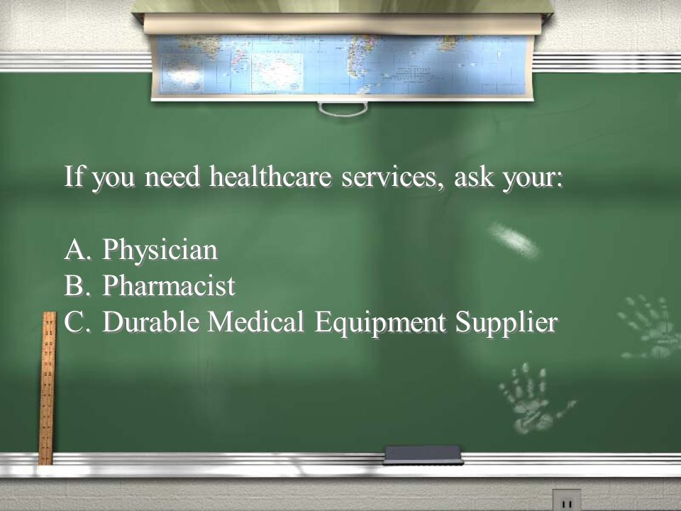 If you need healthcare services, ask your: