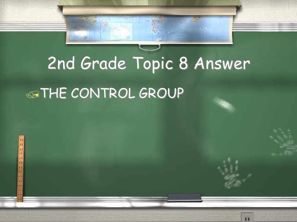 2nd Grade Topic 8 Answer THE CONTROL GROUP