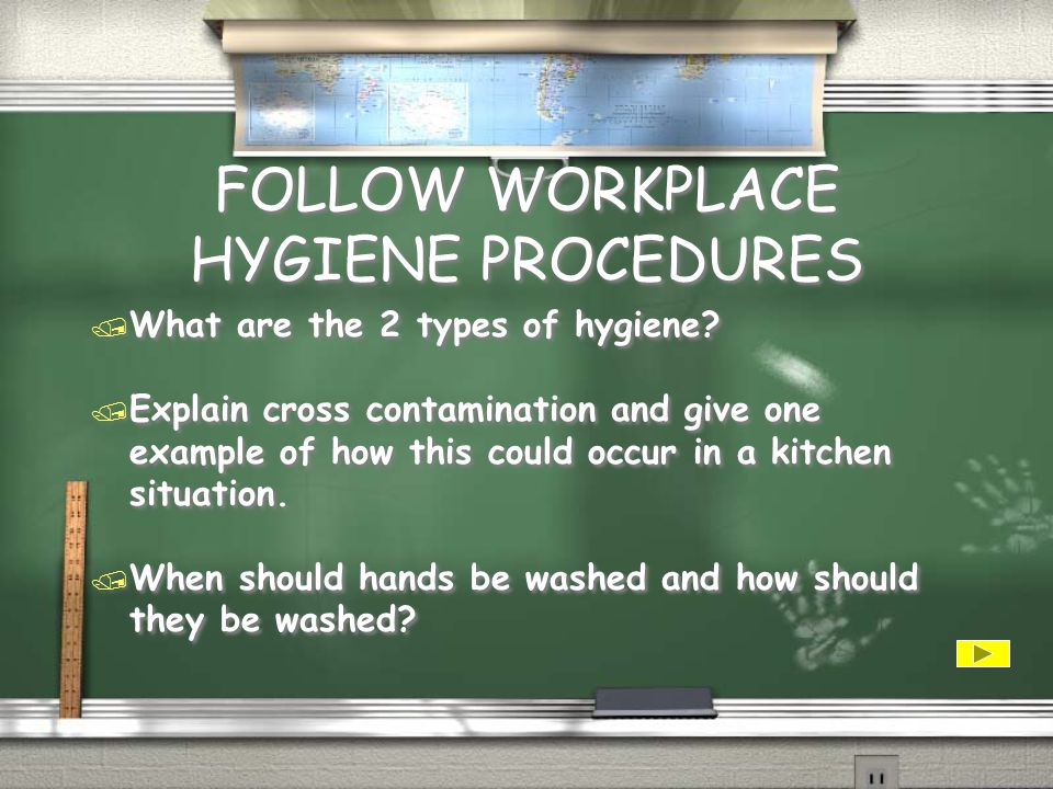 FOLLOW WORKPLACE HYGIENE PROCEDURES