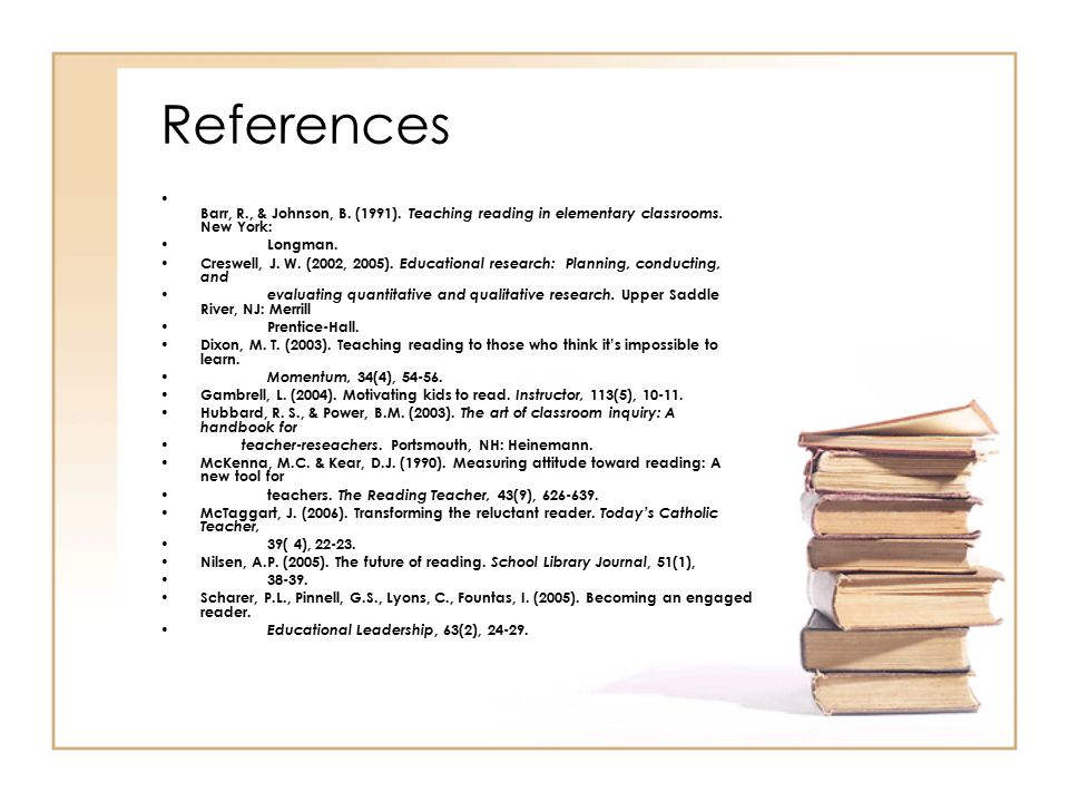 References Barr, R., & Johnson, B. (1991). Teaching reading in elementary classrooms. New York: Longman.