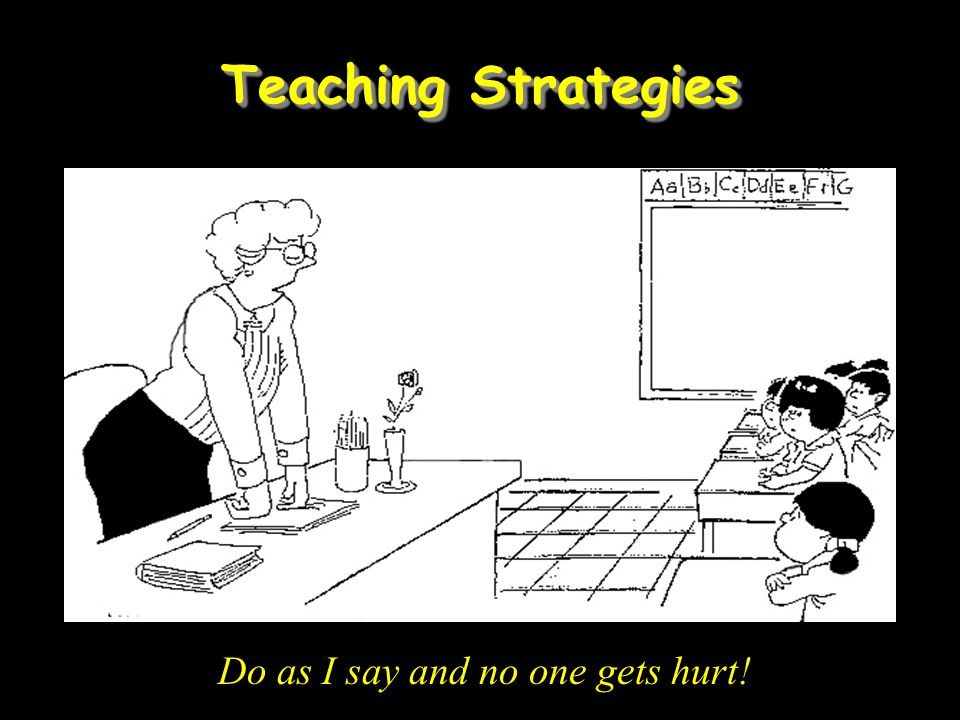Teaching Strategies Do as I say and no one gets hurt! Read …… we teach