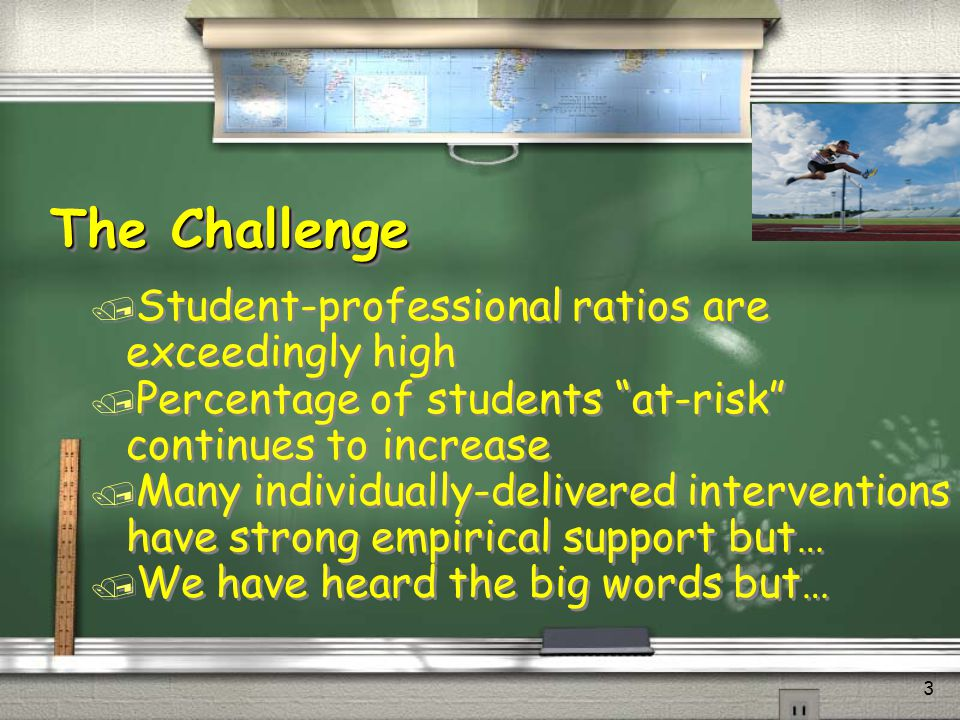 The Challenge Student-professional ratios are exceedingly high