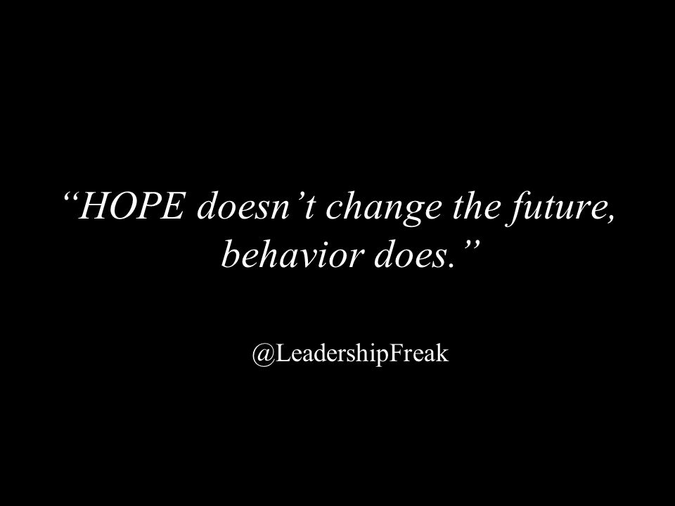 HOPE doesn't change the future, behavior does.