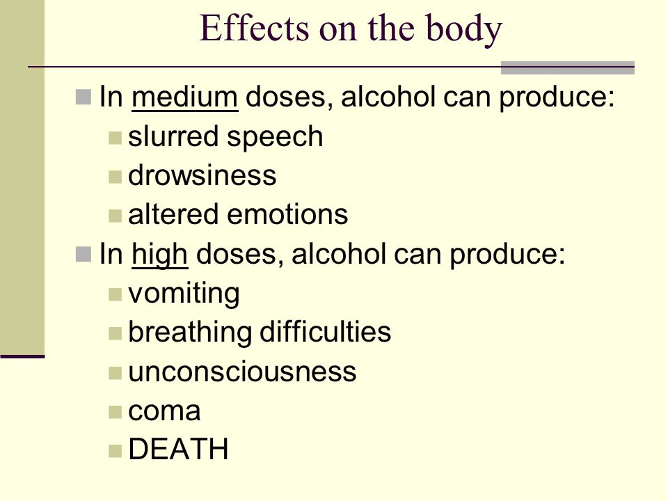 Effects on the body In medium doses, alcohol can produce: