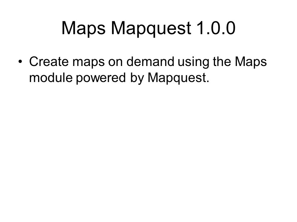 Maps Mapquest 1.0.0 Create maps on demand using the Maps module powered by Mapquest.