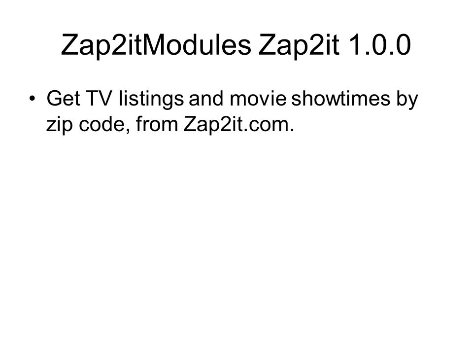 Zap2itModules Zap2it 1.0.0 Get TV listings and movie showtimes by zip code, from Zap2it.com.
