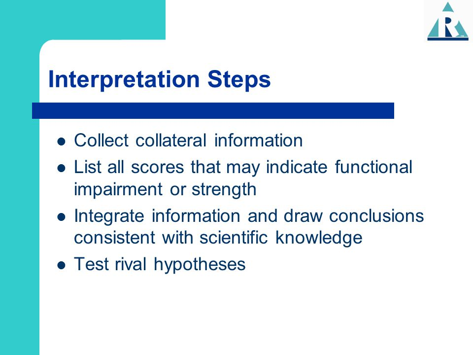 Interpretation Steps Collect collateral information