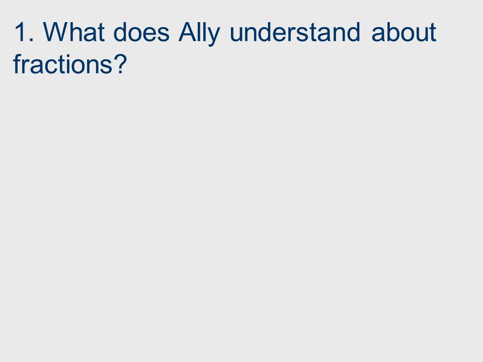 1. What does Ally understand about fractions