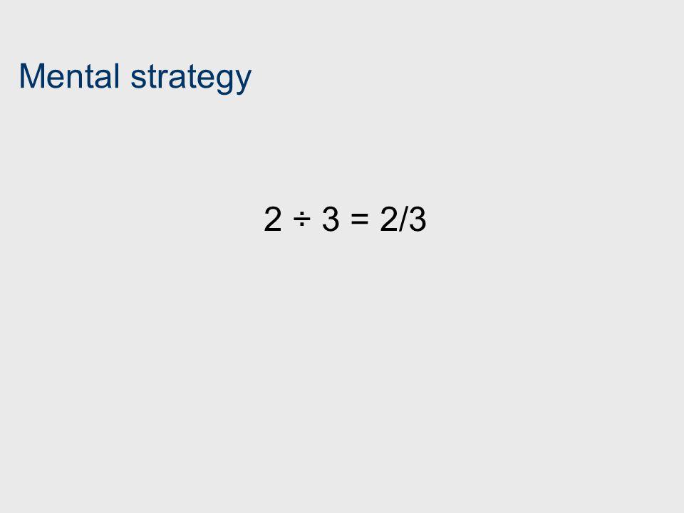 Mental strategy 2 ÷ 3 = 2/3