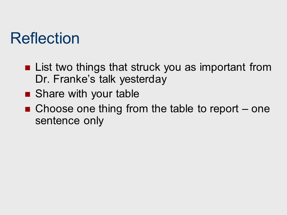 Reflection List two things that struck you as important from Dr. Franke's talk yesterday. Share with your table.