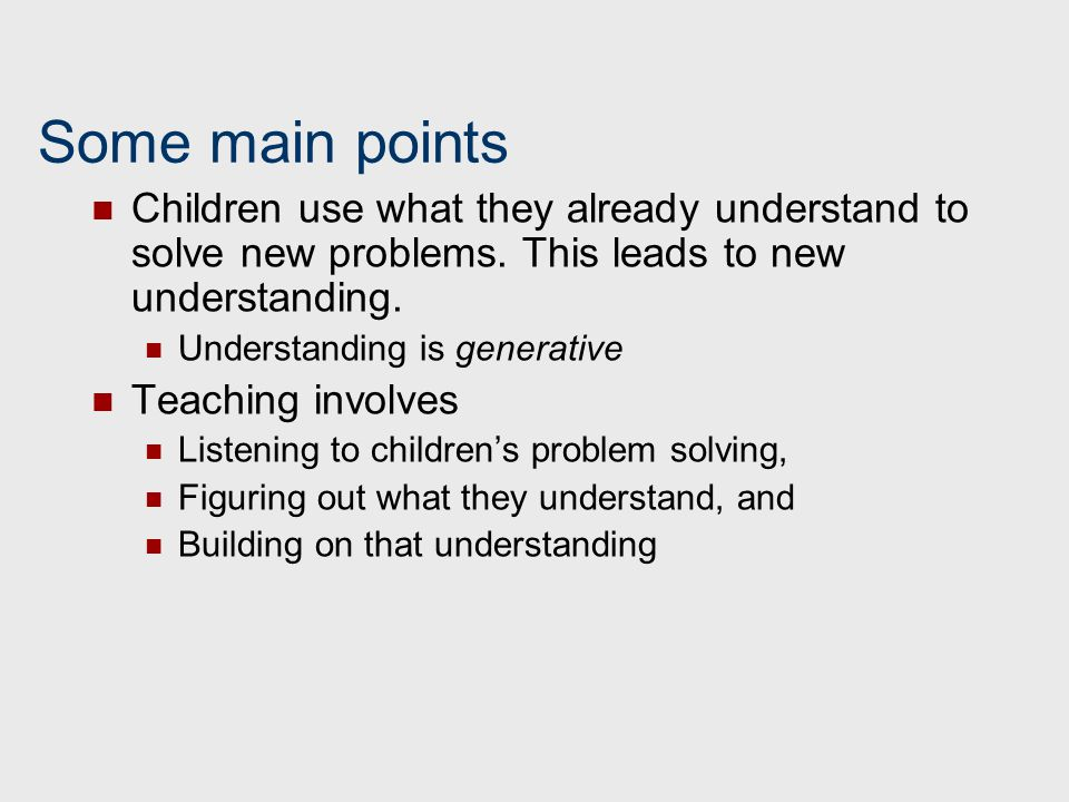Some main points Children use what they already understand to solve new problems. This leads to new understanding.