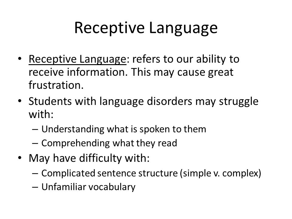 Receptive Language Receptive Language: refers to our ability to receive information. This may cause great frustration.