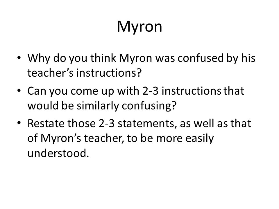 Myron Why do you think Myron was confused by his teacher's instructions Can you come up with 2-3 instructions that would be similarly confusing