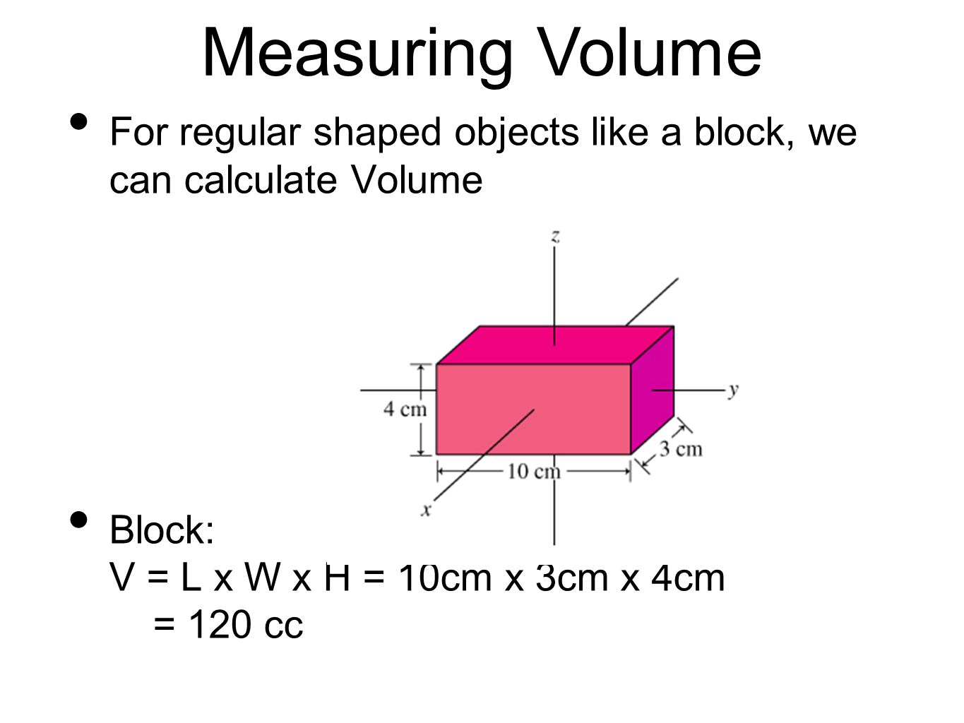 Measuring Volume For regular shaped objects like a block, we can calculate Volume.