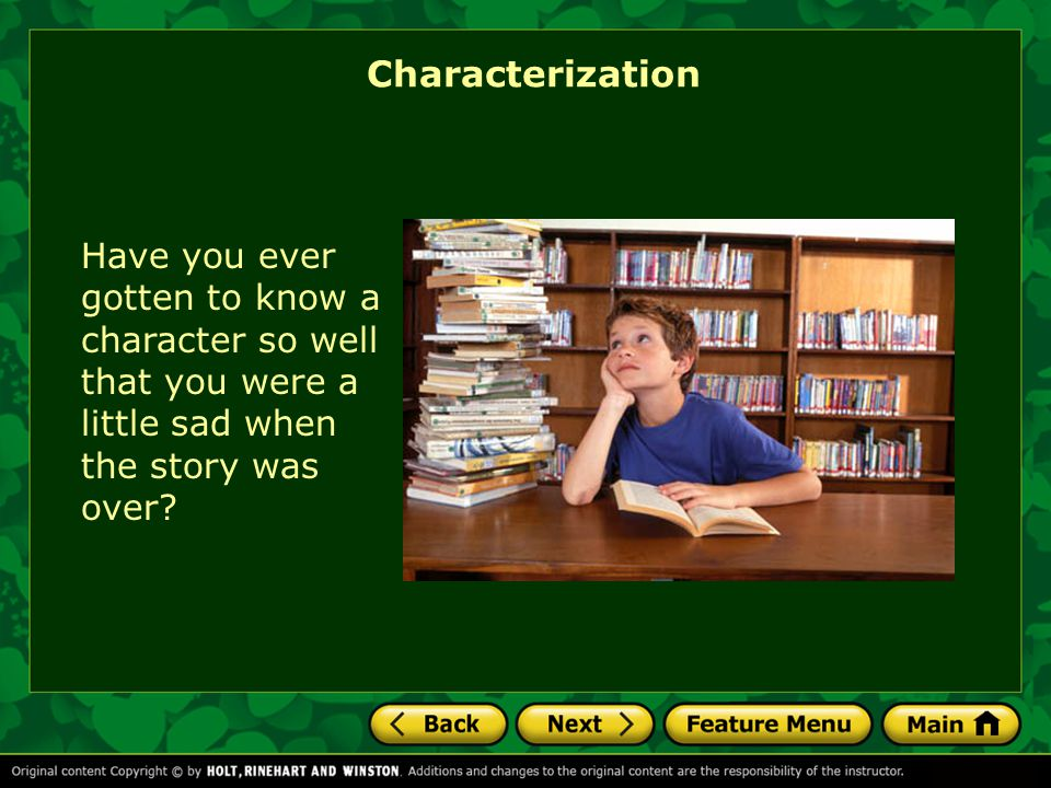 Characterization Have you ever gotten to know a character so well that you were a little sad when the story was over