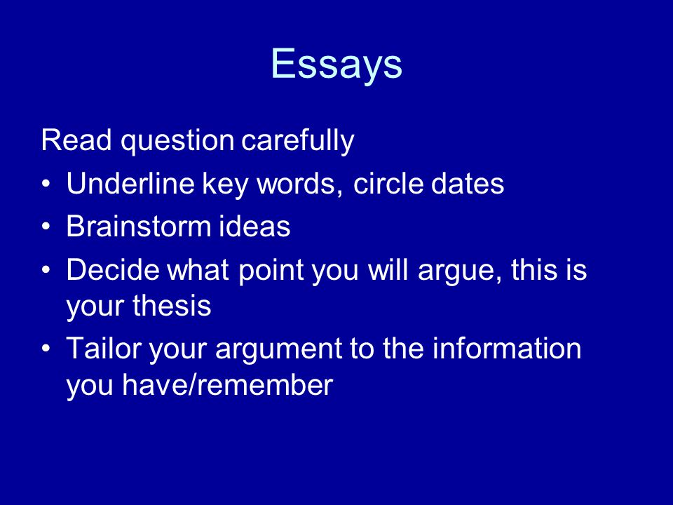 Essays Read question carefully Underline key words, circle dates