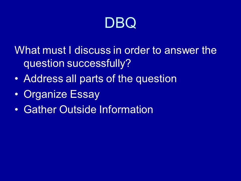 DBQ What must I discuss in order to answer the question successfully