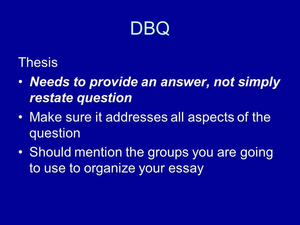 DBQ Thesis Needs to provide an answer, not simply restate question