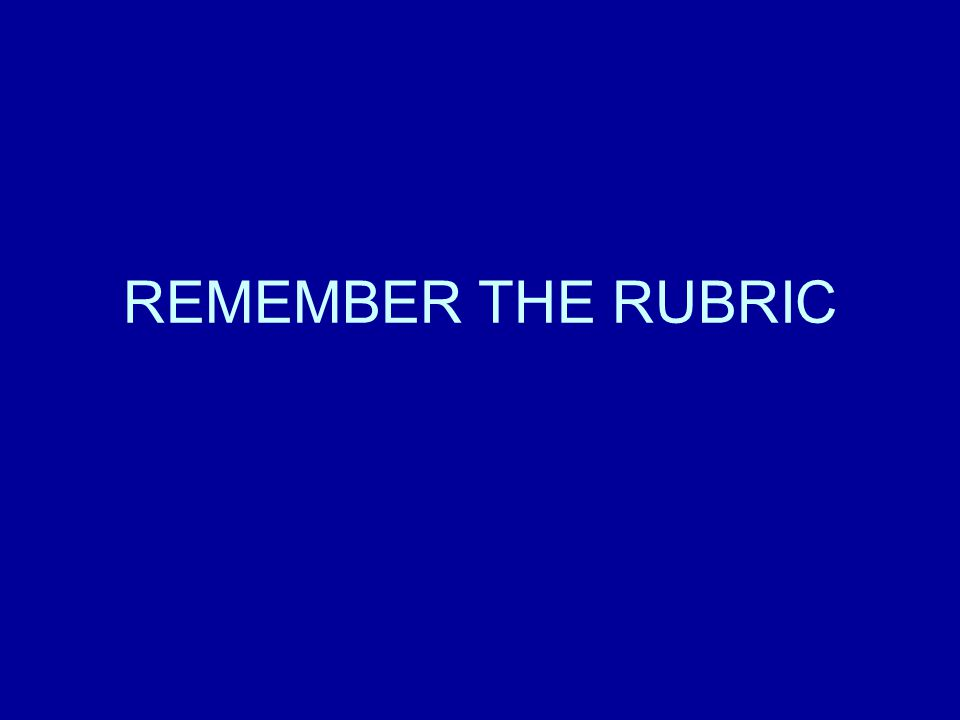 REMEMBER THE RUBRIC