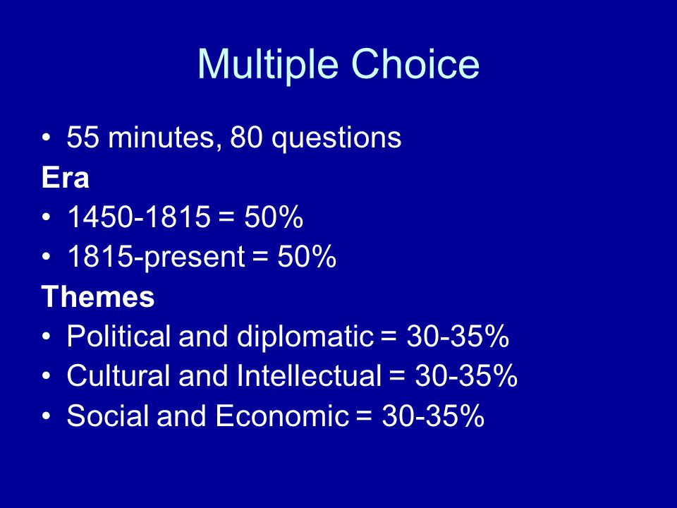 Multiple Choice 55 minutes, 80 questions Era 1450-1815 = 50%