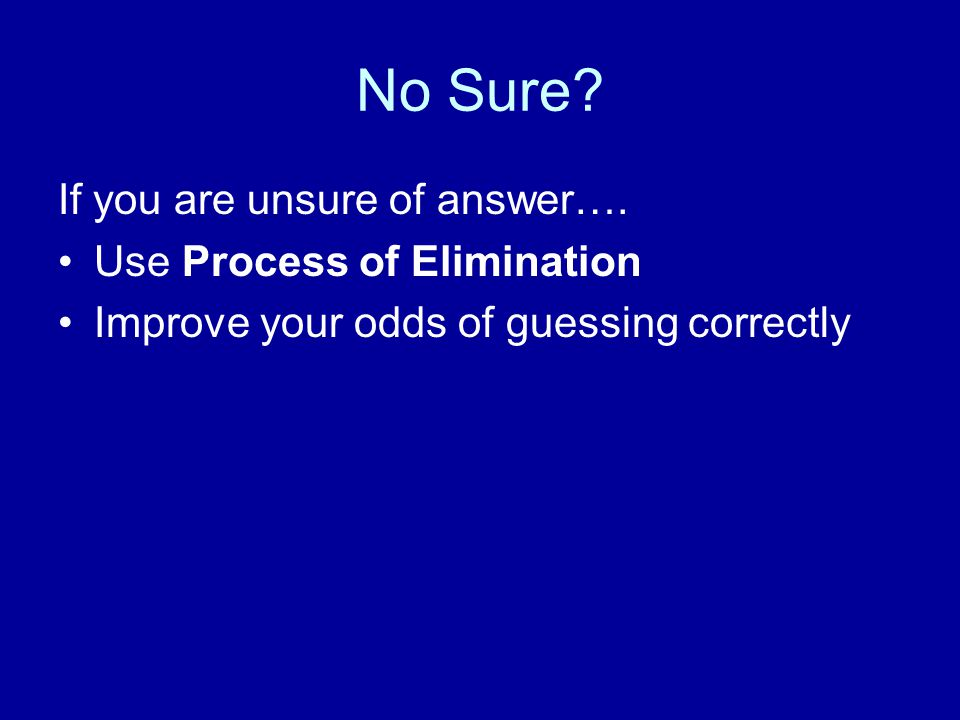 No Sure If you are unsure of answer…. Use Process of Elimination
