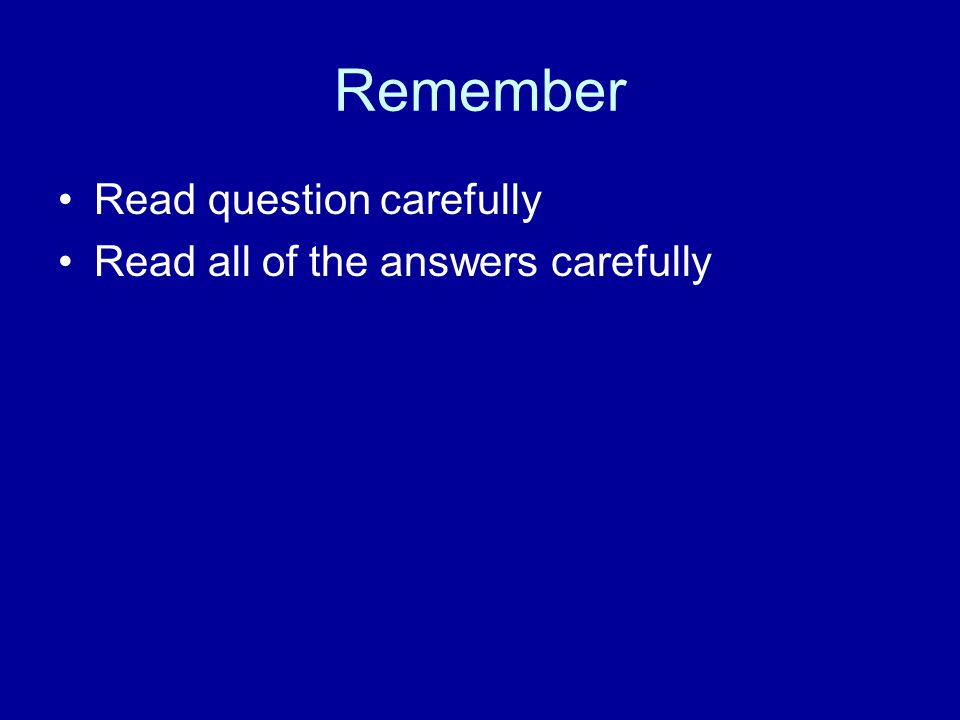 Remember Read question carefully Read all of the answers carefully