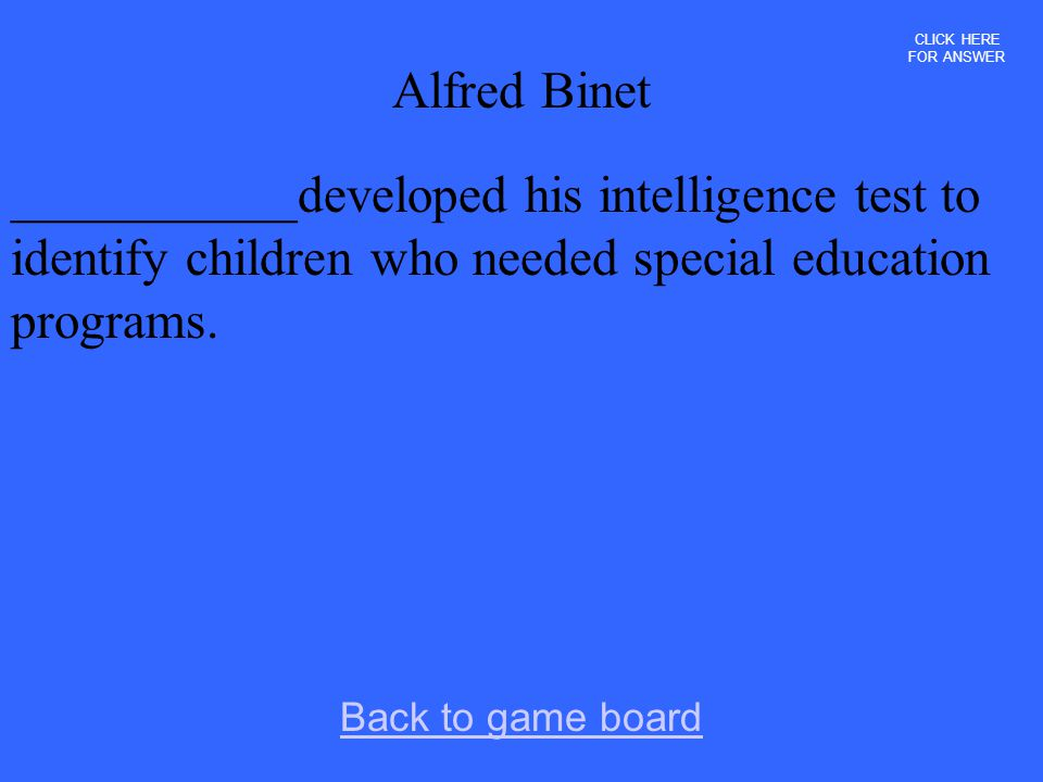 CLICK HERE FOR ANSWER Alfred Binet. ___________developed his intelligence test to identify children who needed special education programs.