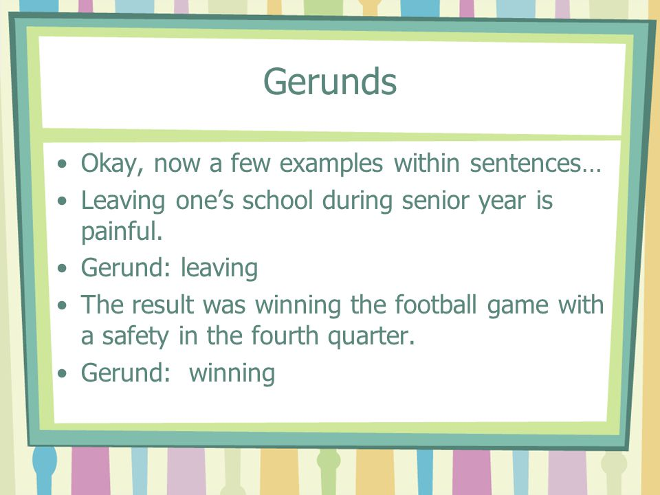 Gerunds Okay, now a few examples within sentences…