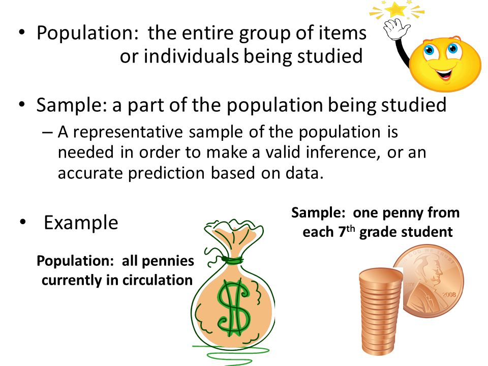 Population: the entire group of items or individuals being studied