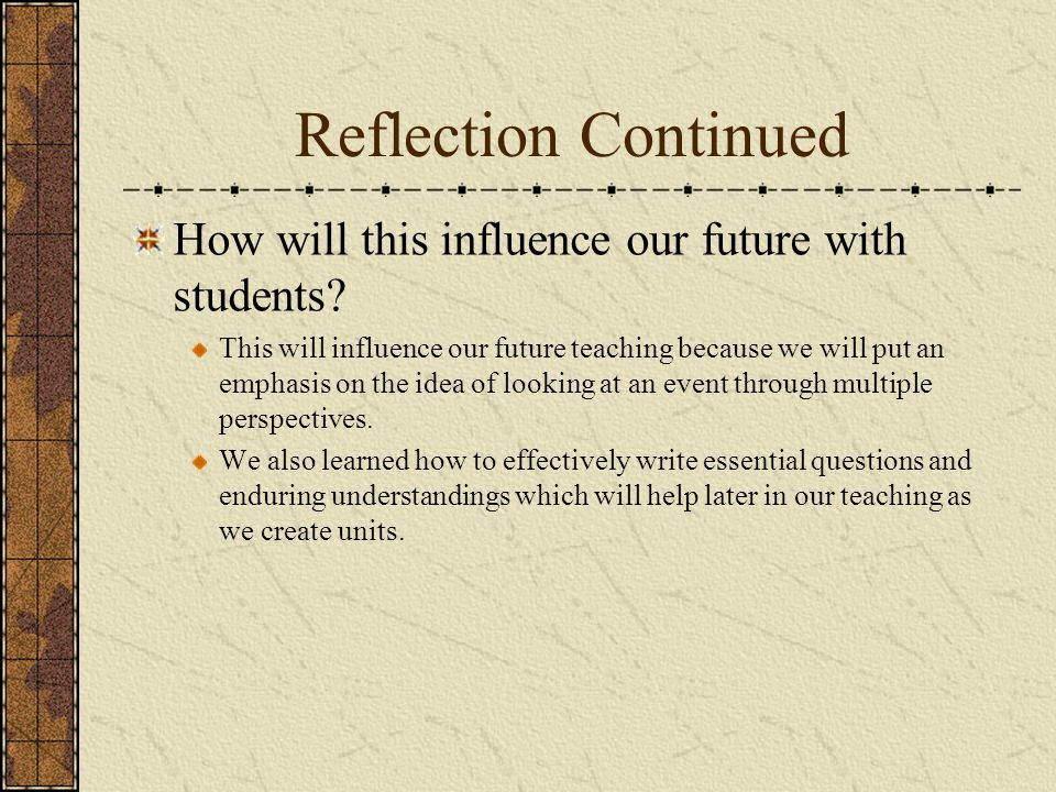Reflection Continued How will this influence our future with students