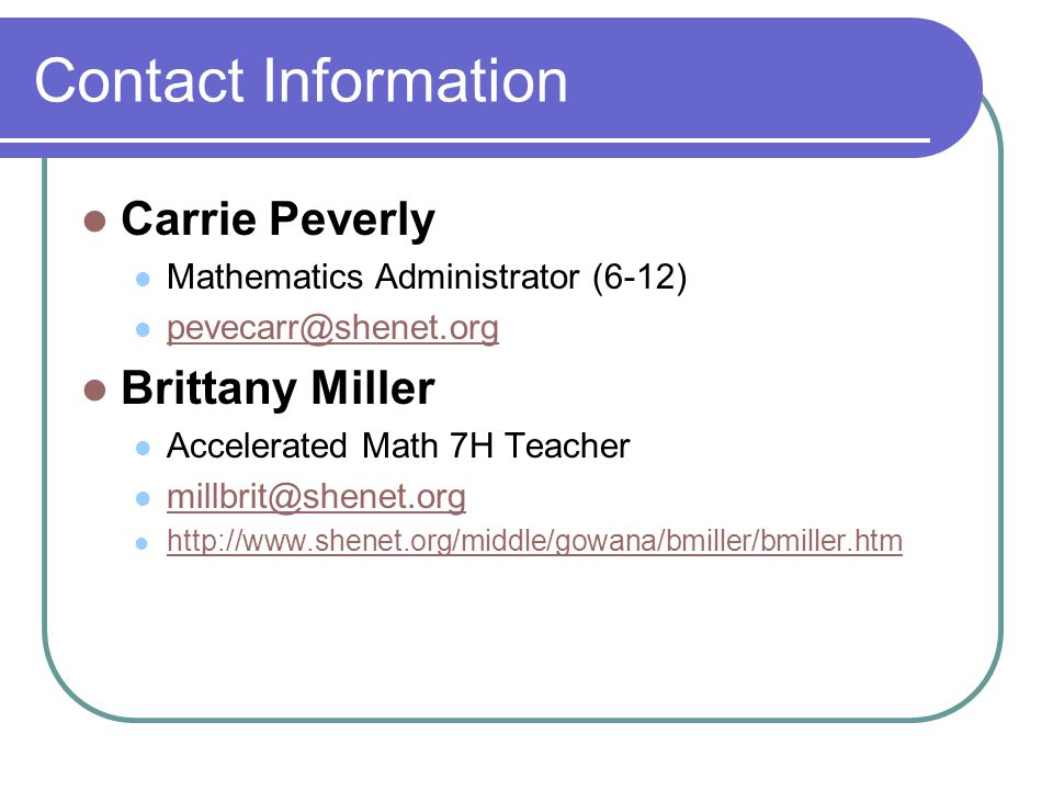 Contact Information Carrie Peverly. Mathematics Administrator (6-12) pevecarr@shenet.org. Brittany Miller.