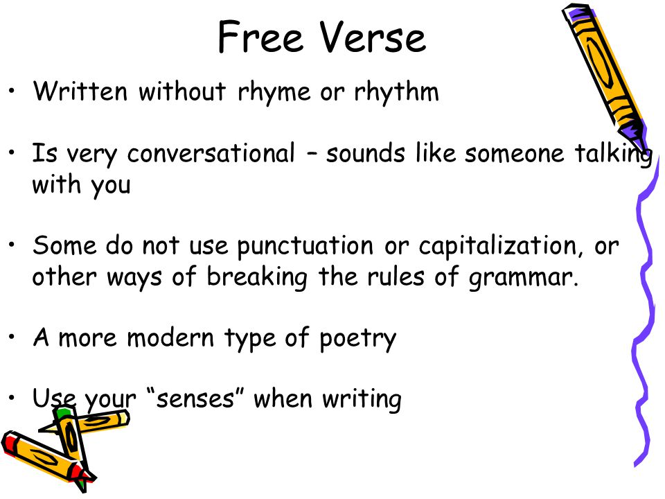 Free Verse Written without rhyme or rhythm