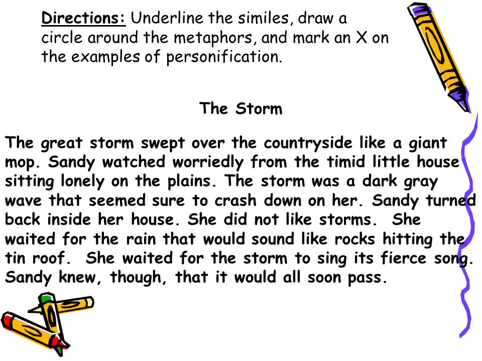 Directions: Underline the similes, draw a circle around the metaphors, and mark an X on the examples of personification.