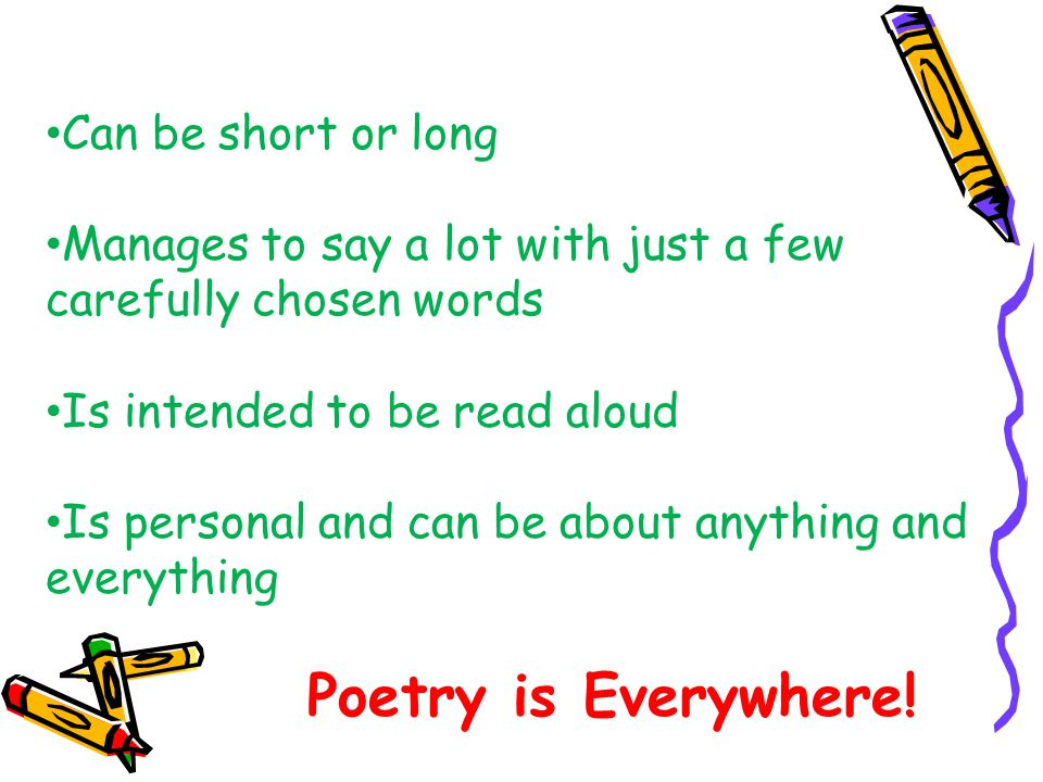 Can be short or long Manages to say a lot with just a few carefully chosen words. Is intended to be read aloud.