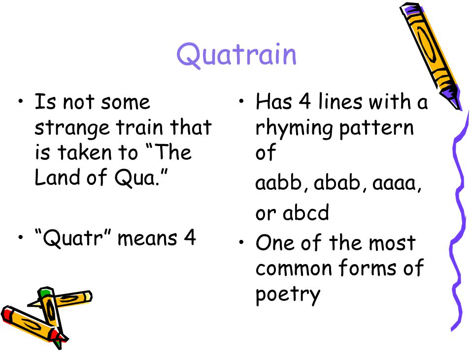 Quatrain Is not some strange train that is taken to The Land of Qua.