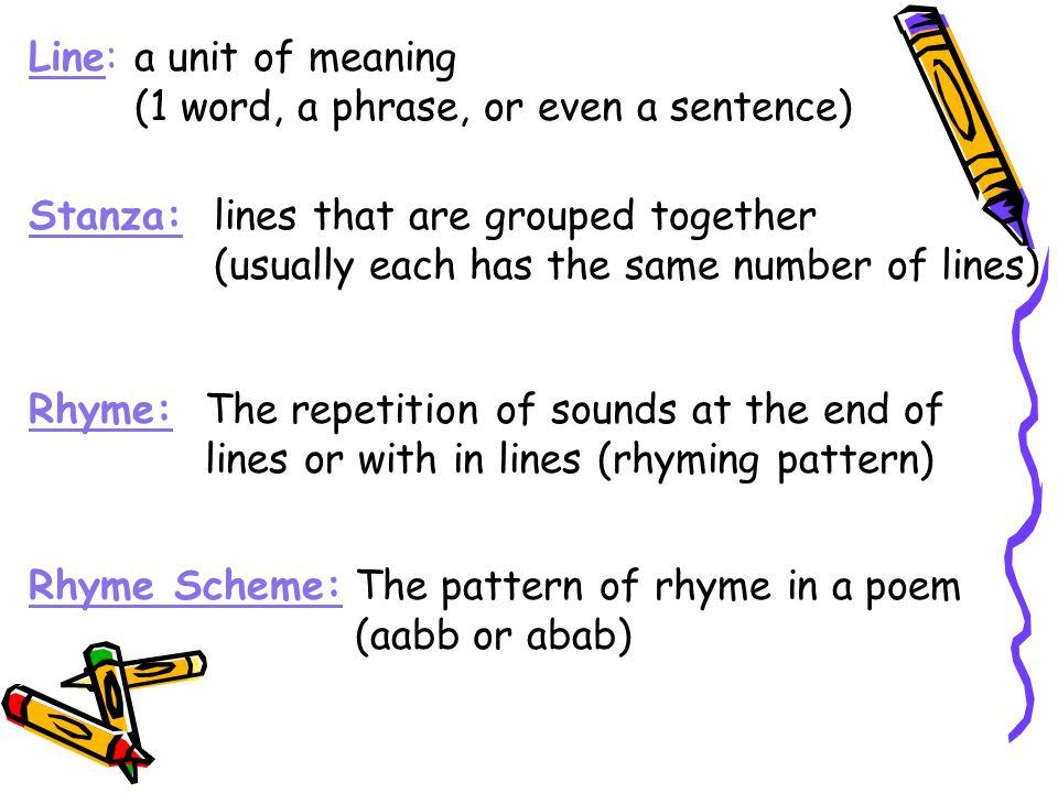 Line: a unit of meaning. (1 word, a phrase, or even a sentence) Stanza: lines that are grouped together.