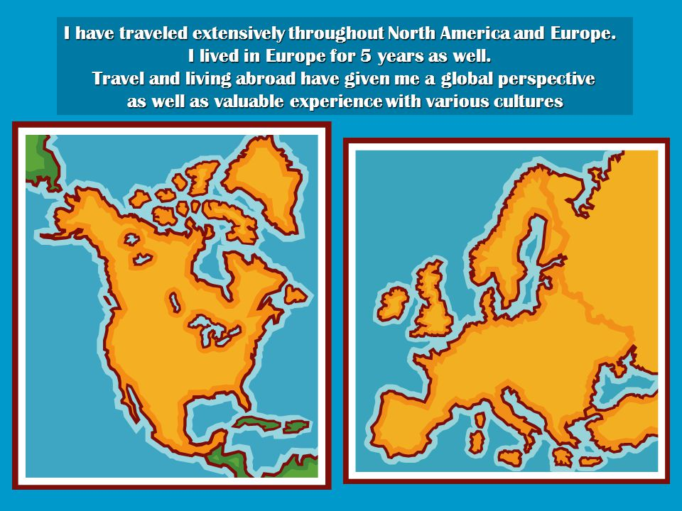 I have traveled extensively throughout North America and Europe.
