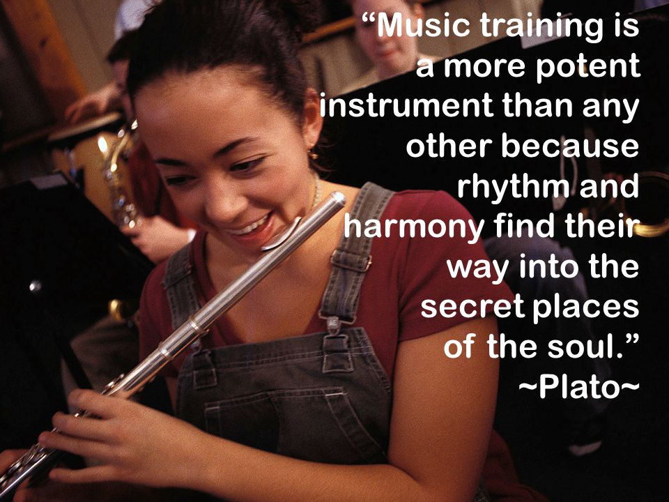 Music training is a more potent instrument than any other because. rhythm and. harmony find their way into the.