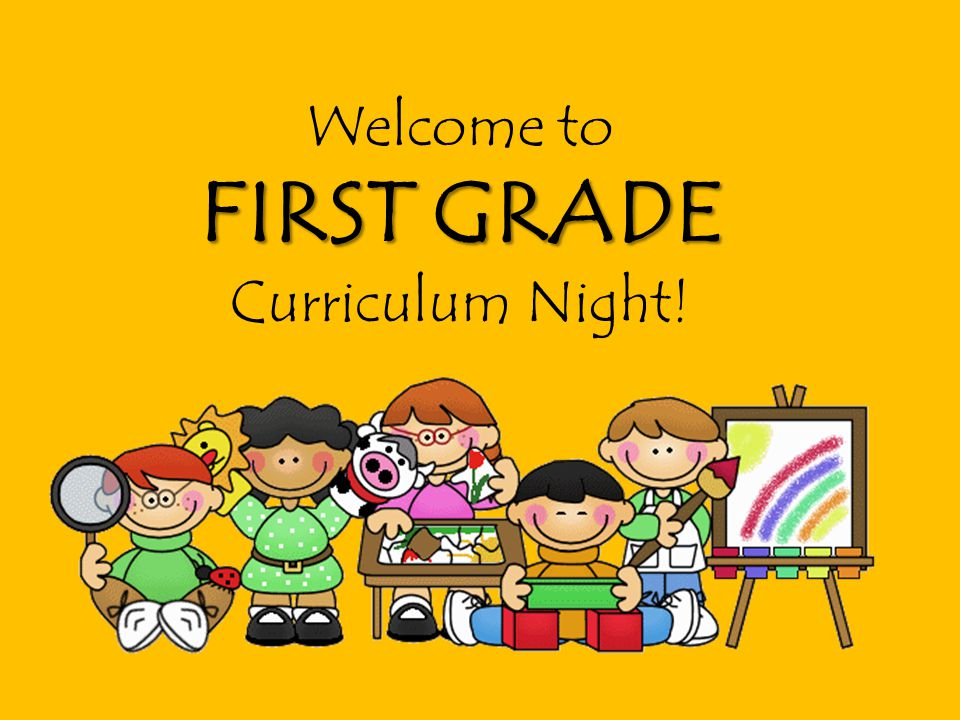 Welcome to FIRST GRADE Curriculum Night!