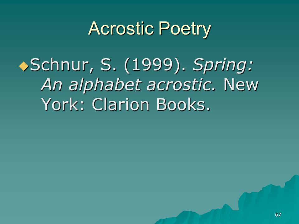 Acrostic Poetry Schnur, S. (1999). Spring: An alphabet acrostic. New York: Clarion Books.