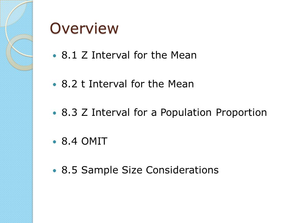 Overview 8.1 Z Interval for the Mean 8.2 t Interval for the Mean