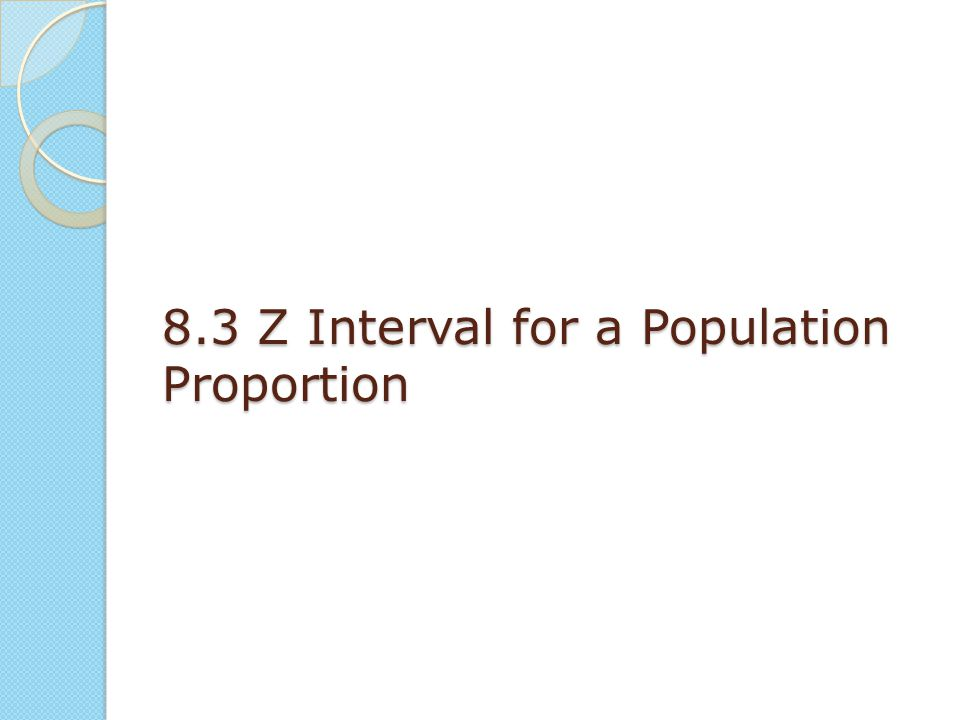 8.3 Z Interval for a Population Proportion