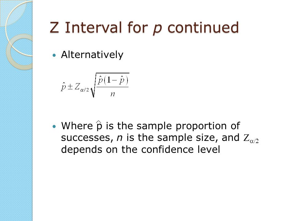 Z Interval for p continued
