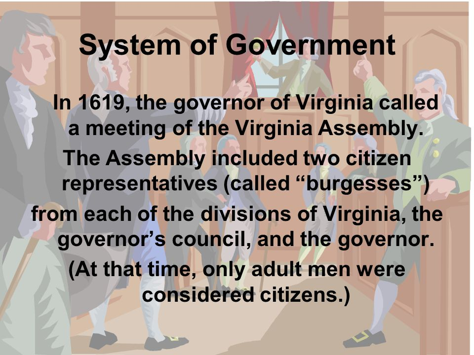 System of Government In 1619, the governor of Virginia called a meeting of the Virginia Assembly.