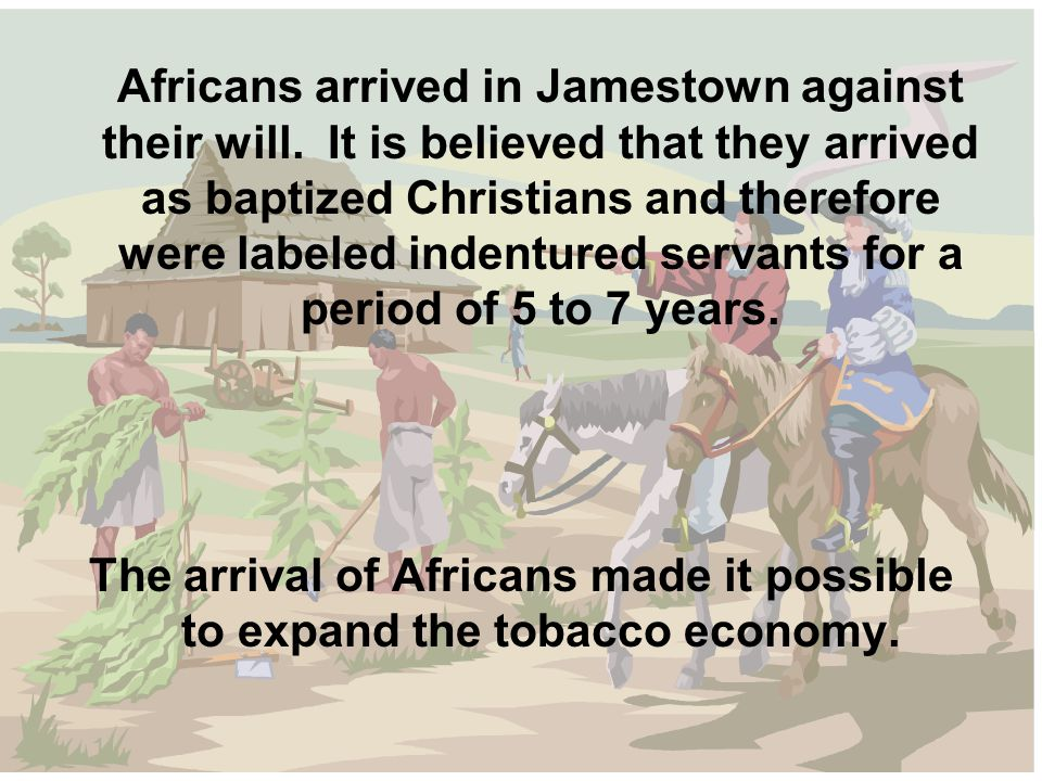Africans arrived in Jamestown against their will